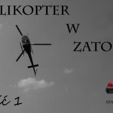 Helikopter wzatoce – Część 1
