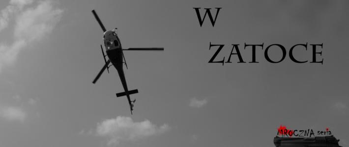 Helikopter wzatoce – Część 3
